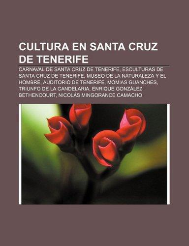 9781232465805: Cultura en Santa Cruz de Tenerife: Carnaval de Santa Cruz de Tenerife, Esculturas de Santa Cruz de Tenerife, Museo de la Naturaleza y el Hombre