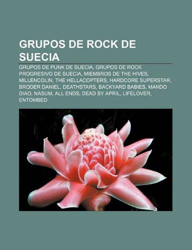 9781232466499: Grupos De Rock De Suecia: Grupos De Punk: Grupos de punk de Suecia, Grupos de rock progresivo de Suecia, Miembros de The Hives, Millencolin, The ... Nasum, All Ends, Dead by April, Lifelover