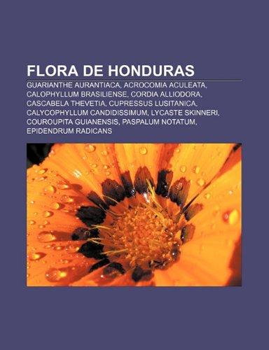 9781232467533: Flora De Honduras: Guarianthe Aurantiaca: Guarianthe aurantiaca, Acrocomia aculeata, Calophyllum brasiliense, Cordia alliodora, Cascabela thevetia, ... Paspalum notatum, Epidendrum radicans