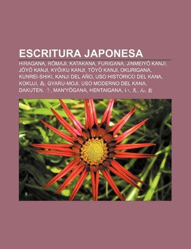 9781232470045: Escritura Japonesa: Hiragana, R Maji, Katakana, Furigana, Jinmeiy Kanji, J y Kanji, KY Iku Kanji, T y Kanji, Okurigana, Kunrei-Shiki