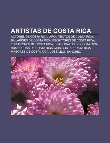 9781232478515: Artistas de Costa Rica: Actores de Costa Rica, Arquitectos de Costa Rica, Bailarines de Costa Rica, Escritores de Costa Rica