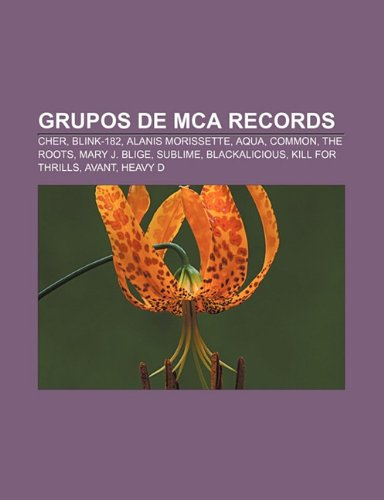 9781232479574: Grupos de MCA Records: Cher, Blink-182, Alanis Morissette, Aqua, Common, the Roots, Mary J. Blige, Sublime, Blackalicious, Kill for Thrills