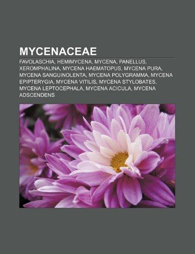 9781232480204: Mycenaceae: Favolaschia, Hemimycena, Mycena, Panellus, Xeromphalina, Mycena Haematopus, Mycena Pura, Mycena Sanguinolenta, Mycena