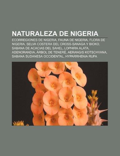 9781232481997: Naturaleza de Nigeria: Ecorregiones de Nigeria, Fauna de Nigeria, Flora de Nigeria, Selva Costera del Cross-Sanaga y Bioko