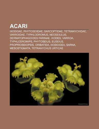 9781232488101: Acari: Ixodidae, Phytoseiidae, Sarcoptidae, Tetranychidae, Varroidae, Typhlodromus, Neoseiulus, Dermatophagoides Farinae, Ixo
