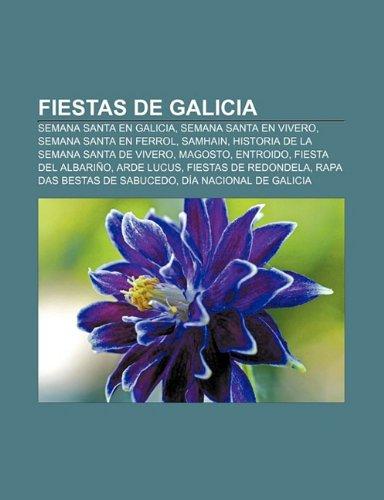 9781232489801: Fiestas de Galicia: Semana Santa en Galicia, Semana Santa en Vivero, Semana Santa en Ferrol, Samhain, Historia de la Semana Santa de Vivero