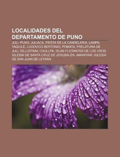 9781232489849: Localidades del Departamento de Puno: Juli, Puno, Juliaca, Fiesta de La Candelaria, Lampa, Taquile, Ludovico Bertonio, Pomata