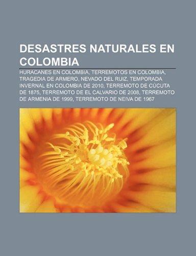 9781232490180: Desastres naturales en Colombia: Huracanes en Colombia, Terremotos en Colombia, Tragedia de Armero, Nevado del Ruiz