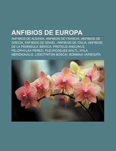 9781232492337: Anfibios de Europa: Anfibios de Albania, Anfibios de Francia, Anfibios de Grecia, Anfibios de Israel, Anfibios de Italia