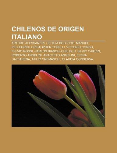 9781232493112: Chilenos de Origen Italiano: Arturo Alessandri, Cecilia Bolocco, Manuel Pellegrini, Cristopher Toselli, Vittorio Corbo, Fulvio Rossi