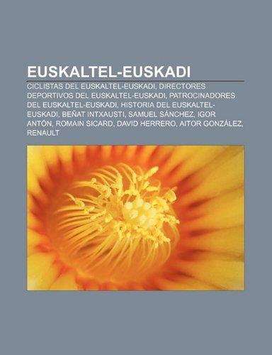 9781232493396: Euskaltel-Euskadi: Ciclistas del Euskaltel-Euskadi, Directores Deportivos del Euskaltel-Euskadi, Patrocinadores del Euskaltel-Euskadi