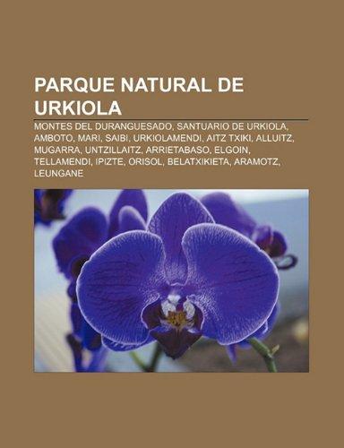 9781232496755: Parque Natural de Urkiola: Montes del Duranguesado, Santuario de Urkiola, Amboto, Mari, Saibi, Urkiolamendi, Aitz Txiki, Alluitz, Mugarra