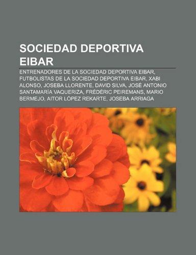 9781232500001: Sociedad Deportiva Eibar: Entrenadores de la Sociedad Deportiva Eibar, Futbolistas de la Sociedad Deportiva Eibar, Xabi Alonso, Joseba Llorente