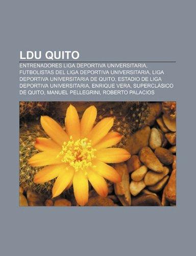 9781232500711: Ldu Quito: Entrenadores Liga Deportiva Universitaria, Futbolistas del Liga Deportiva Universitaria, Liga Deportiva Universitaria