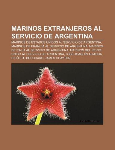 9781232501060: Marinos extranjeros al servicio de Argentina: Marinos de Estados Unidos al servicio de Argentina, Marinos de Francia al servicio de Argentina