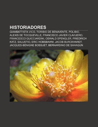 9781232501213: Historiadores: Giambattista Vico, Toribio de Benavente, Polibio, Alexis de Tocqueville, Francisco Javier Clavijero, Francesco Guiccia