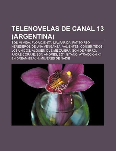 9781232501527: Telenovelas de Canal 13 (Argentina): SOS Mi Vida, Floricienta, Malparida, Patito Feo, Herederos de Una Venganza, Valientes, Consentidos