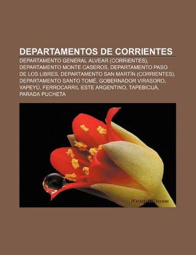 9781232502081: Departamentos de Corrientes: Departamento General Alvear (Corrientes), Departamento Monte Caseros, Departamento Paso de Los Libres