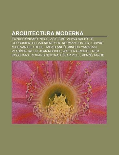 9781232503521: Arquitectura moderna: Expresionismo, Neoclasicismo, Alvar Aalto, Le Corbusier, Oscar Niemeyer, Norman Foster, Ludwig Mies van der Rohe