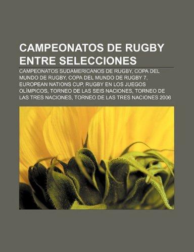9781232503675: Campeonatos de Rugby Entre Selecciones: Campeonatos Sudamericanos de Rugby, Copa del Mundo de Rugby, Copa del Mundo de Rugby 7