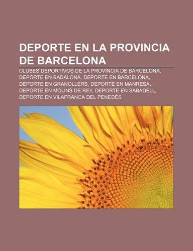 9781232506355: Deporte en la provincia de Barcelona: Clubes deportivos de la provincia de Barcelona, Deporte en Badalona, Deporte en Barcelona