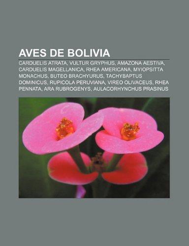 9781232512271: Aves de Bolivia: Carduelis Atrata, Vultur Gryphus, Amazona Aestiva, Carduelis Magellanica, Rhea Americana, Myiopsitta Monachus