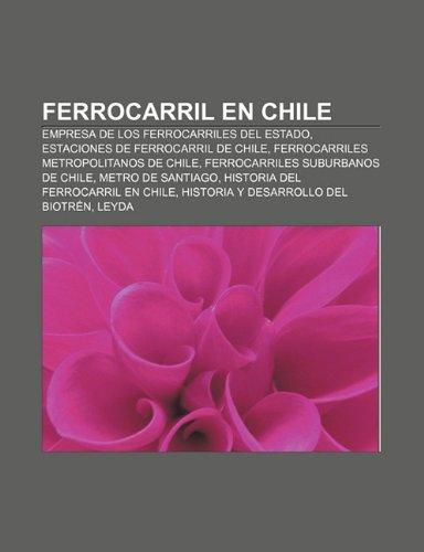 9781232513599: Ferrocarril En Chile: Empresa de Los Ferrocarriles del Estado, Estaciones de Ferrocarril de Chile, Ferrocarriles Metropolitanos de Chile