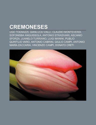 9781232518235: Cremoneses: Ugo Tognazzi, Gianluca Vialli, Claudio Monteverdi, Sofonisba Anguissola, Antonio Stradivari, Ascanio Sforza, Juanelo T