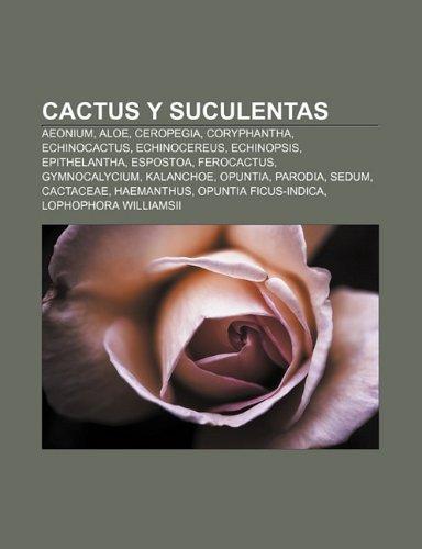 9781232518464: Cactus y suculentas: Aeonium, Aloe, Ceropegia, Coryphantha, Echinocactus, Echinocereus, Echinopsis, Epithelantha, Espostoa, Ferocactus