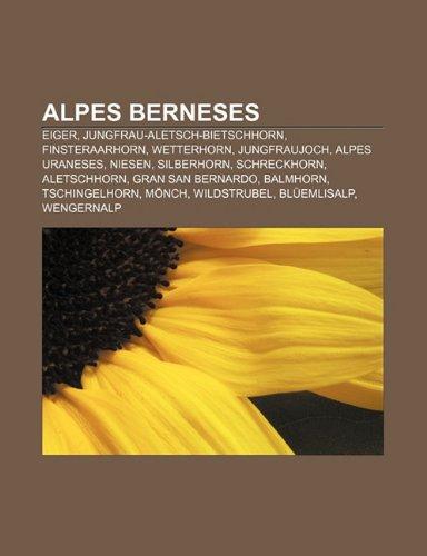 9781232519409: Alpes berneses: Eiger, Jungfrau-Aletsch-Bietschhorn, Finsteraarhorn, Wetterhorn, Jungfraujoch, Alpes uraneses, Niesen, Silberhorn, Schreckhorn