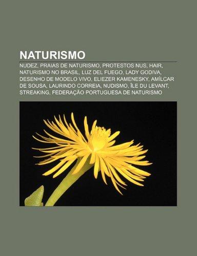 9781232522256: Naturismo: Nudez, Praias de Naturismo, Protestos Nus, Hair, Naturismo No Brasil, Luz del Fuego, Lady Godiva, Desenho de Modelo Vi