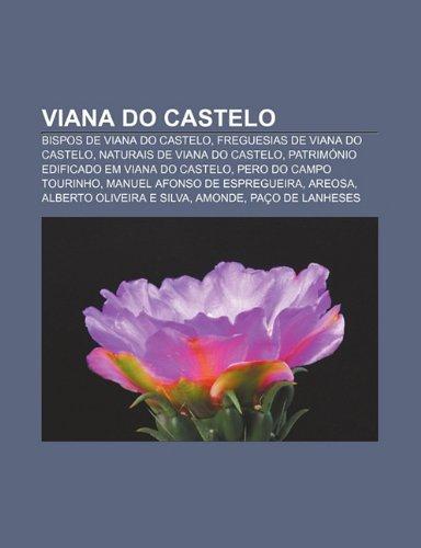 9781232522713: Viana Do Castelo: Bispos de Viana Do Castelo, Freguesias de Viana Do Castelo, Naturais de Viana Do Castelo
