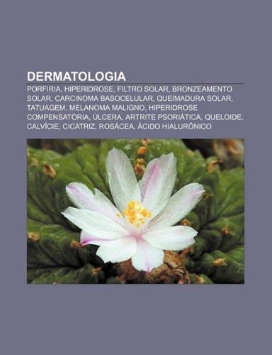 9781232524601: Dermatologia: Porfiria, Hiperidrose, Filtro Solar, Bronzeamento Solar, Carcinoma Basocelular, Queimadura Solar, Tatuagem, Melanoma M