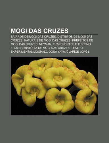 9781232528920: Mogi Das Cruzes: Bairros de Mogi Das Cruzes, Distritos de Mogi Das Cruzes, Naturais de Mogi Das Cruzes, Prefeitos de Mogi Das Cruzes, N