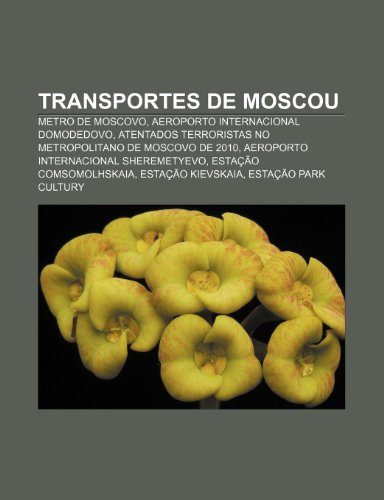 9781232537861: Transportes de Moscou: Metro de Moscovo, Aeroporto Internacional Domodedovo, Atentados terroristas no Metropolitano de Moscovo de 2010 (Portuguese Edition)