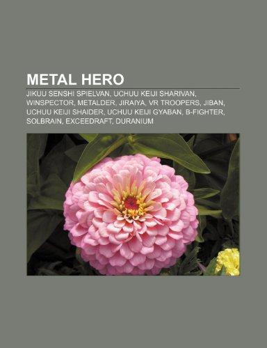 9781232538370: Metal Hero: Jikuu Senshi Spielvan, Uchuu Keiji Sharivan, Winspector, Metalder, Jiraiya, VR Troopers, Jiban, Uchuu Keiji Shaider