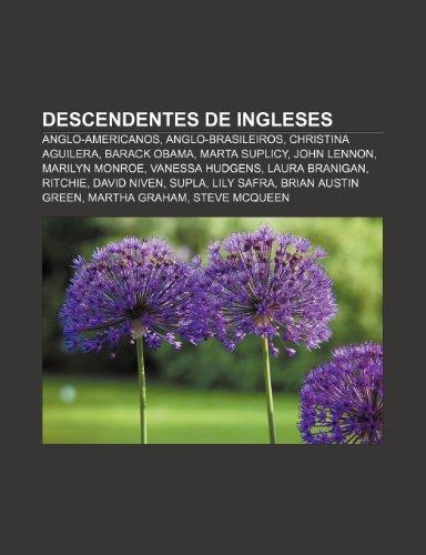 9781232538400: Descendentes de Ingleses: Anglo-Americanos, Anglo-Brasileiros, Christina Aguilera, Barack Obama, Marta Suplicy, John Lennon, Marilyn Monroe