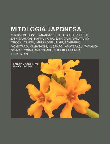 9781232539612: Mitologia Japonesa: Youkai, Kitsune, Tanabata, Sete Deuses Da Sorte, Shinigami, Oni, Kappa, Kojiki, Shikigami, Yamata No Orochi, Tengu