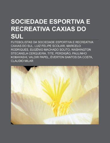 9781232543886: Sociedade Esportiva E Recreativa Caxias Do Sul: Futebolistas Da Sociedade Esportiva E Recreativa Caxias Do Sul, Luiz Felipe Scolari