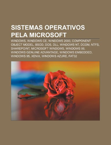 9781232544227: Sistemas Operativos Pela Microsoft: Windows, Windows CE, Windows 2000, Component Object Model, Bsod, DOS, DLL, Windows NT, DCOM, Ntfs