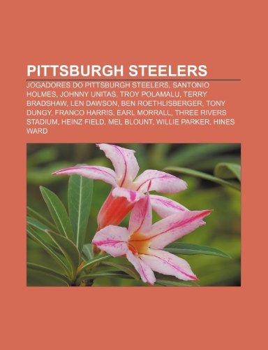 9781232547457: Pittsburgh Steelers: Jogadores Do Pittsburgh Steelers, Santonio Holmes, Johnny Unitas, Troy Polamalu, Terry Bradshaw, Len Dawson