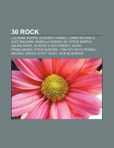 9781232547587: 30 Rock: Julianne Moore, Elizabeth Banks, Lorne Michaels, Alec Baldwin, Isabella Rossellini, Steve Martin, Salma Hayek, 30 Rock