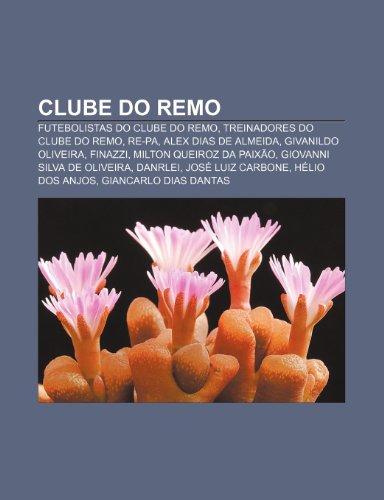 9781232550105: Clube Do Remo: Futebolistas Do Clube Do Remo, Treinadores Do Clube Do Remo, Re-Pa, Alex Dias de Almeida, Givanildo Oliveira, Finazzi