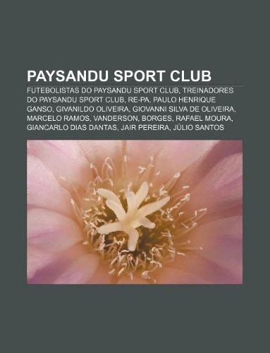 9781232550624: Paysandu Sport Club: Futebolistas Do Paysandu Sport Club, Treinadores Do Paysandu Sport Club, Re-Pa, Paulo Henrique Ganso, Givanildo Olivei