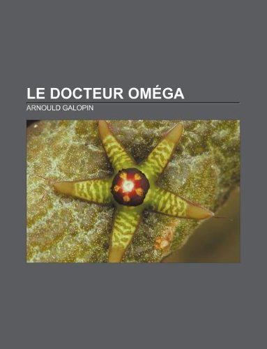 Le Docteur Omega: Arnould Galopin