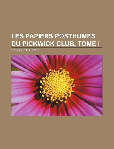 9781232560593: Les Papiers posthumes du Pickwick Club, Tome I (French Edition)