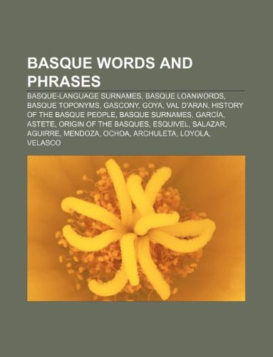9781232560623: Basque Words and Phrases: Basque-Language Surnames, Basque Loanwords, Basque Toponyms, Gascony, Goya, Val D'Aran, History of the Basque People
