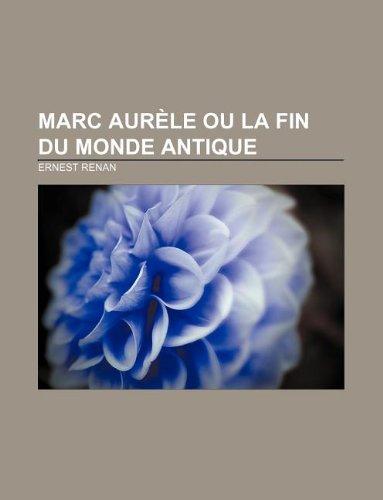 9781232561064: Marc Aurele Ou La Fin Du Monde Antique