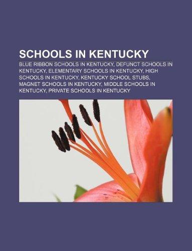 9781232561576: Schools in Kentucky: Blue Ribbon schools in Kentucky, Defunct schools in Kentucky, Elementary schools in Kentucky, High schools in Kentucky