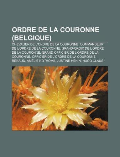 9781232564058: Ordre de La Couronne (Belgique): Chevalier de L'Ordre de La Couronne, Commandeur de L'Ordre de La Couronne